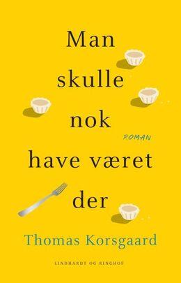 Thomas Korsgaard (f. 1995): Man skulle nok have været der : roman