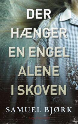 Samuel Bjørk (f. 1969): Der hænger en engel alene i skoven : krimi