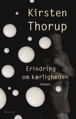 Kirsten Thorup: Erindring om kærligheden : roman