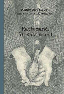 Dennis Gade Kofod, Anna Margrethe Kjærgaard: Kattemand, åh kattemand : en billednovella