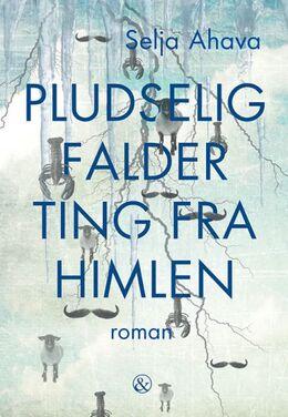 Selja Ahava (f. 1974): Pludselig falder ting fra himlen