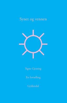 Signe Gjessing: Synet og vennen : en fortælling