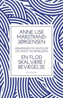 Anne Lise Marstrand-Jørgensen: En flod skal være i bevægelse : samtaler og erindringer om angst og depression