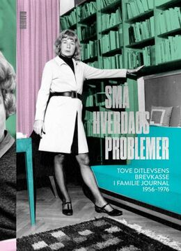 Tove Ditlevsen: Små hverdagsproblemer : Tove Ditlevsens brevkasse i Familie Journal 1956-1976