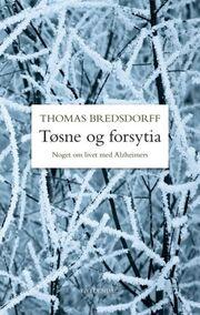 Thomas Bredsdorff: Tøsne og forsytia : noget om livet med Alzheimers