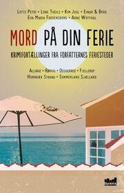 : Mord på din ferie : krimifortællinger fra forfatternes feriesteder